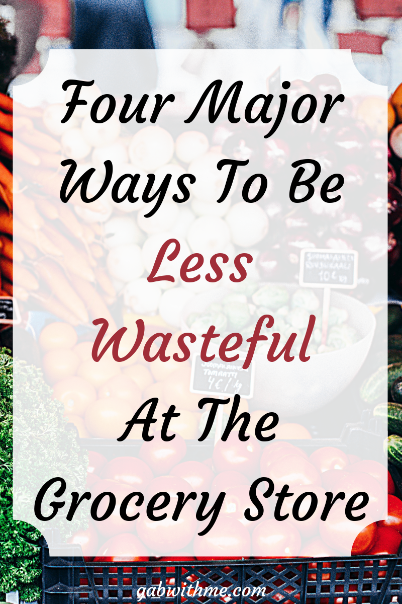Gab With Me blog image Four Major Ways To Be Less Wasteful At The Grocery Store